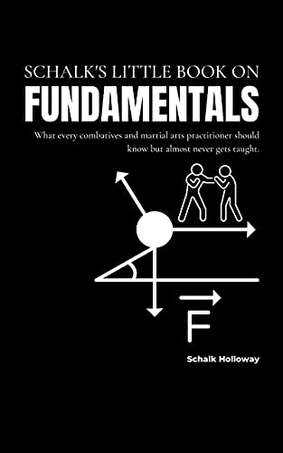 Schalk's Little Book on Fundamentals: What every combatives and martial arts practitioner should know but almost never gets taught. (Schalk's Little Book Series) (English Edition)