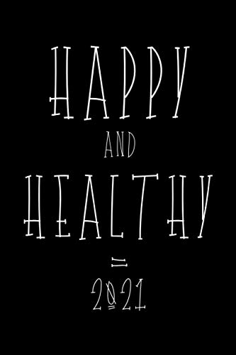 Happy and Healthy 2021 Planner: A Great Planner to motivate and help you to change your life for the better