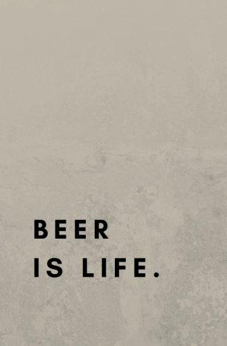 Beer is Life.: beer brewing book, beer brewing journal, beer brewing log, beer brewing notebook