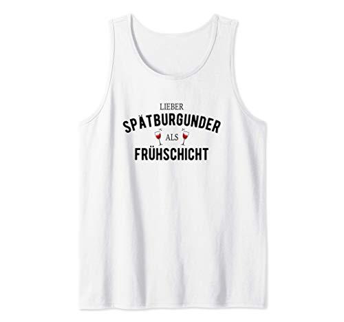 Lieber Spätburgunder als Frühschicht Wein Weinfest Geschenk Tank Top
