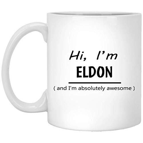 Custom Mug with Name for Men, Women - Hi, I'm Eldon and I'm Absolutely Awesome - Your Coffee Mugs for Great Grandpa, Mom on Special Event - White Ceramic 11 Oz