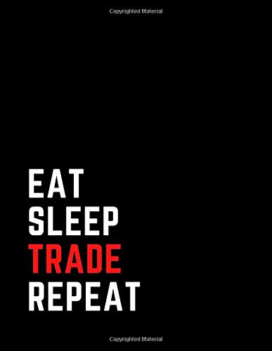 Eat Sleep Trade Repeat: Stock Trading Journal - Log Book For Stock Market Traders and Investors: Trading Notebook to Organize Your  Investment Plan & ... bankers, traders, shareholders and brokers