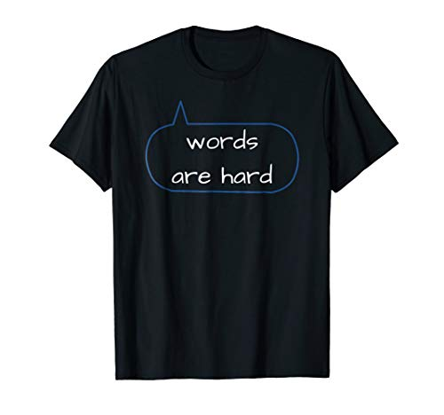 Funny Socially Selective T-shirt Words are Hard t-shirt