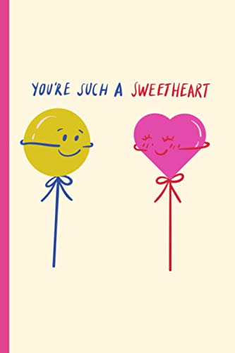 """You're Such A Sweetheart.: Funny Novelty Coworker Notebook Perfect For Gift ~ Small Lined Notebook (6"""" X 9"""") / 120 Pages"""