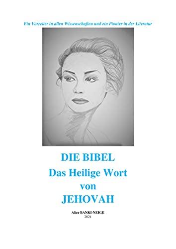 DIE BIBEL : Das heilige Wort Jehovas: Ein Vorreiter in allen Wissenschaften und ein Pionier in der Literatur (German Edition)