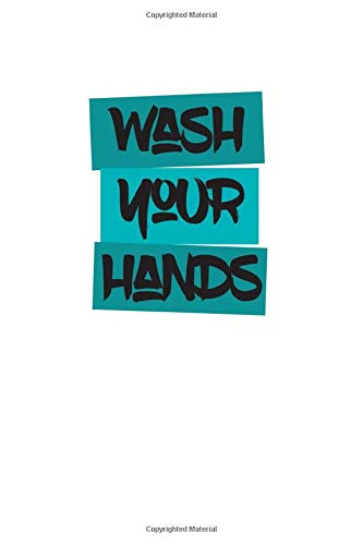 Wash Your Hands: Promote Good Health with this Journal. Write Down Your Experiences During Unsettling and Uncertain Times, Keep a Diary of your Emotions, Quarantine or Use as a Notebook