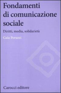 Fondamenti di comunicazione sociale. Diritti, media, solidarietà
