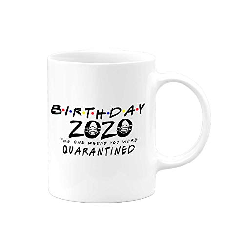 Quarantine Birthday Mug | Christmas | 2020 Friends TV The One Where You Were Quarantined | Social Distancing Funny Novelty Coffee Tea Gift Personalized Present for Women or Men