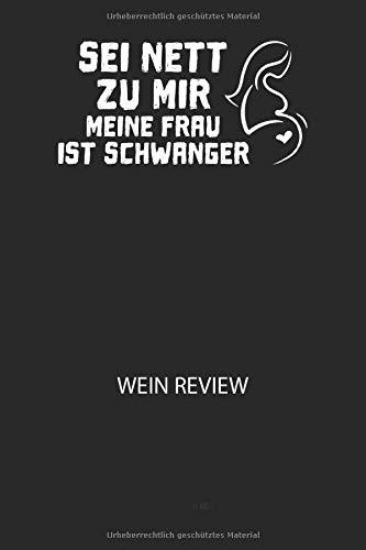 SEI NETT ZU MIR MEINE FRAU IST SCHWANGER -  Wein Review: Bewerte deine Lieblingsflasche und vergesse niemehr den Namen oder den Jahrgang!