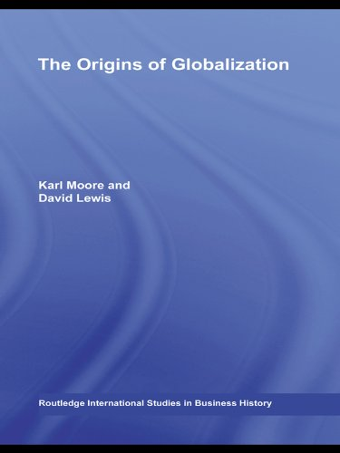 The Origins of Globalization (Routledge International Studies in Business History) (English Edition)