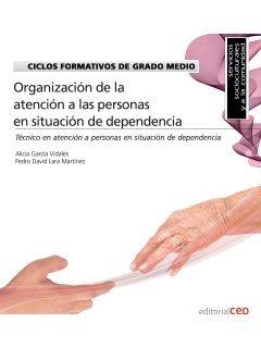 Ciclos Formativos de Grado Medio. Técnico en atención a personas en situación de dependencia. Organización de la atención a las personas en situación de dependencia (Código: 0210)