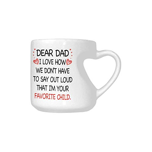 Dad I Love How We Don'T Have To Say Out Loud That I'M Your Favorite Child Coffee Mug Funny 10.3 Ounce White Ceramics Heart-Shaped Coffee Cup Gifts for Christmas Birthday Mug