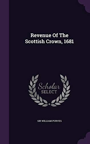Revenue of the Scottish Crown, 1681: Purves, Rose A  S  David