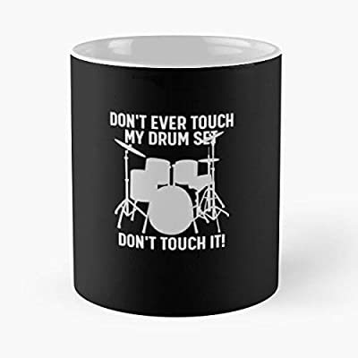 Don't Ever Touch My Drum Set Classic Mug - Funny Gift Coffee Tea Cup White 11 Oz The Best Gift For Holidays. Otisioope