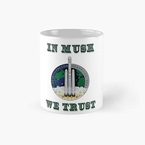 In Musk We Trust Classic Mug - Funny Gift Coffee Tea Cup White 11 Oz The Best Gift For Holidays.