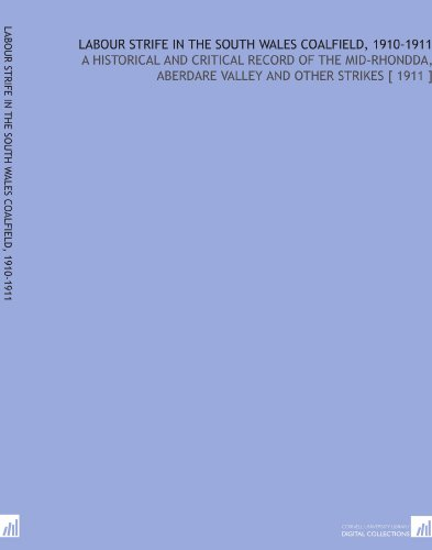 Labour Strife in the South Wales Coalfield, 1910-1911: A Historical and Critical...