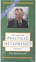 A Course in Practical Metaphysics (A Course in Practical Metaphysics , Vol 1)