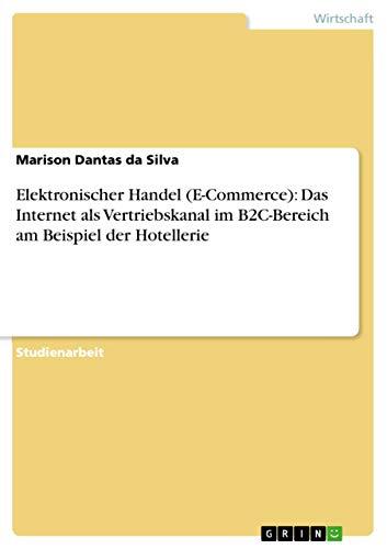 Elektronischer Handel (E-Commerce): Das Internet als Vertriebskanal im B2C-Bereich am Beispiel der Hotellerie