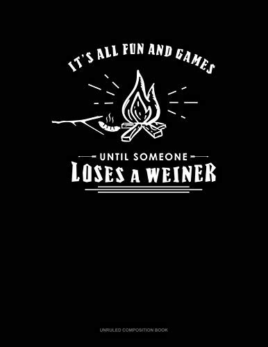 It's All Fun And Games Until Someone Looses A Weiner: Unruled Composition Book