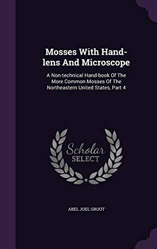 Mosses With Hand-lens And Microscope: A Non-technical Hand-book Of The More Common Mosses Of The Northeastern United States, Part 4