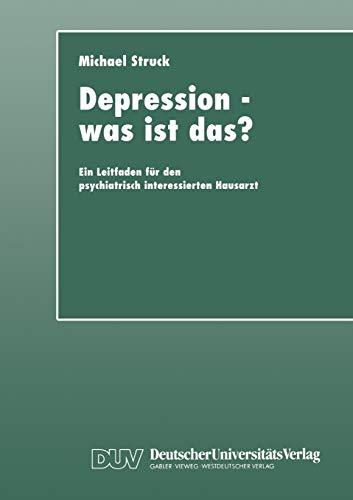 Depression - was ist das?: Ein Leitfaden für den psychiatrisch interessierten Hausarzt