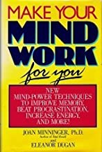Make Your Mind Work for You: New Mind Power Techniques to Improve Memory, Beat Procrastination, Increase Energy, and More