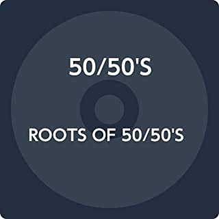 ROOTS OF 50/50'S
