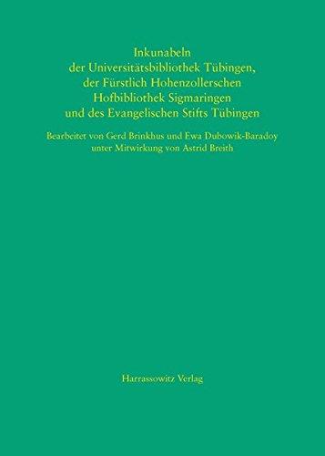 Inkunabeln der Universitätsbibliothek Tübingen, der Fürstlich Hohenzollerschen Hofbibliothek Sigmaringen und des Evangelischen Stifts Tübingen: ... Baden Württemberg. Bestandskataloge, Band 4)