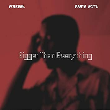Bigger Than Everything (feat. Mansa Note)