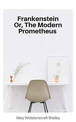 Frankenstein Or, The Modern Prometheus (illustrated) (English Edition)