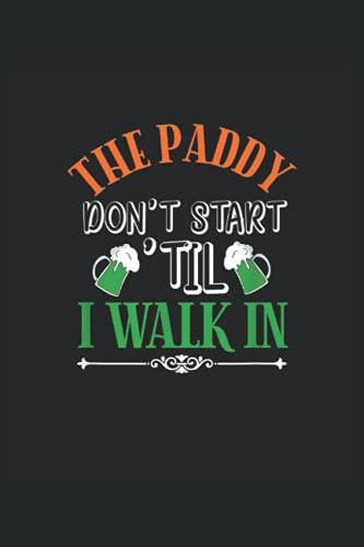 The Paddy Dont Start TIL I Walk In: Bier ein Notizbuch A5 mit 108 karierte Seiten. Ein lustiges Motiv für Biertrinker, Bierliebhaber zum Polterabend, ... Day oder im Biergarten. Perfekt zum Vatertag.