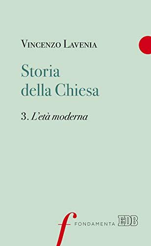Storia della Chiesa. L' età moderna (Vol. 3)