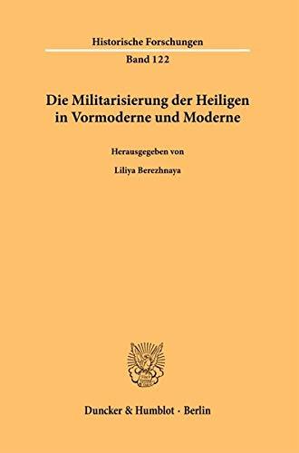 Die Militarisierung der Heiligen in Vormoderne und Moderne. (Historische Forschungen)