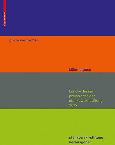 prozesse formen: kunst + design preisträger der stankowski stiftung 2015