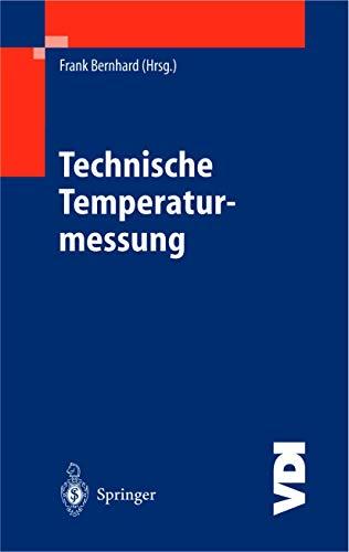 Technische Temperaturmessung: Physikalische und meßtechnische Grundlagen, Sensoren und Meßverfahren, Meßfehler und Kalibrierung (VDI-Buch)