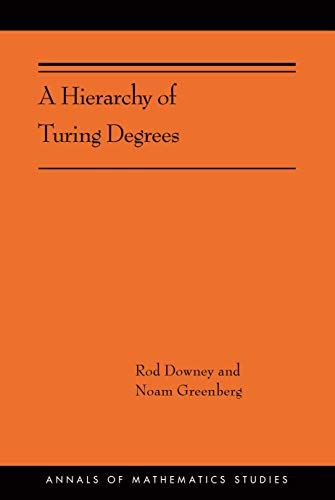 A Hierarchy of Turing Degrees: A Transfinite Hierarchy of Lowness Notions in the Computably Enumerable Degrees, Unifying Classes, and Natural Definability (AMS-206) (Annals of Mathematics Studies)
