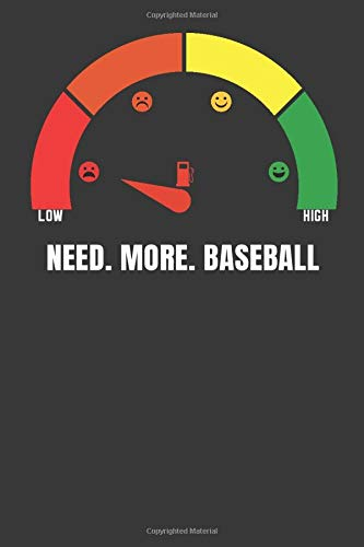 Need. More. Baseball: Funny fuel gauge design with 120 lined Pages 6'x9' Notebook for Player, Fans and Coaches. Journal for your training, your notes ... Book as a birthday gift or christmas present.