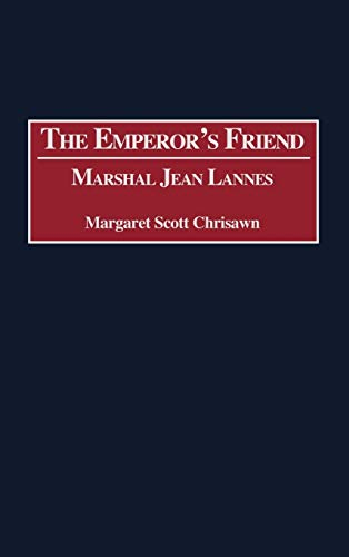 The Emperor's Friend: Marshal Jean Lannes (Contributions in Military Studies)