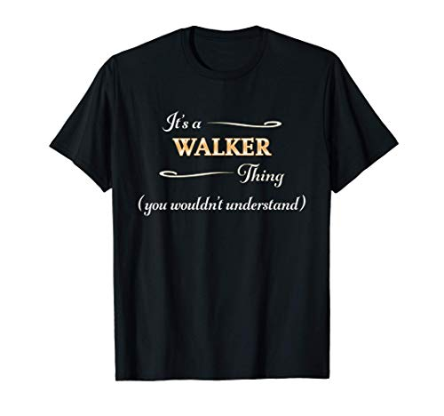 It's a WALKER Thing, You Wouldn't Understand | Name Gift - T-Shirt