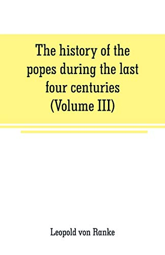 The history of the popes during the last four centuries (Volume III)
