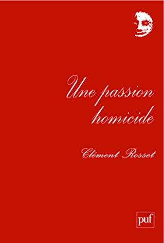 Une passion homicide: Chroniques au Nouvel Observateur (1969-1970). Textes réunis et présentés par Laurent de Sutter (Perspectives critiques)