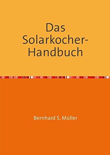 Das Solarkocher-Handbuch: Wissen und Visionen