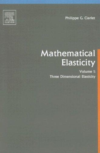 Three-Dimensional Elasticity: Vol 1 (Studies in Mathematics and its Applications): Volume I: Three-Dimensional Elasticity: Volume 20 (Mathematical Elasticity)