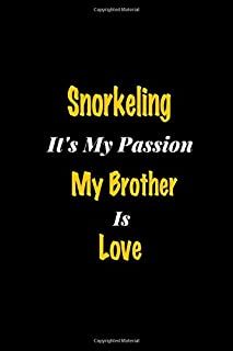 Snorkeling It's my passion My Brother Is Love: Perfect quote Journal Diary Planner, Snorkeling Journal Gift for Kids girls...