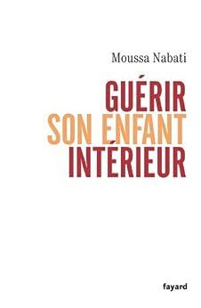 Guérir son enfant intérieur (Documents) par [Moussa Nabati]