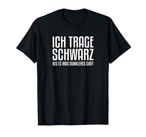Ich trage Schwarz bis es was dunkleres gibt T-Shirt