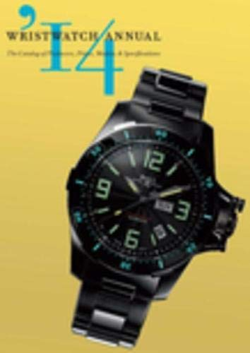 Wristwatch Annual 2014: The Catalog of Producers, Prices, Models, and...