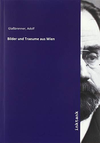 Glaßbrenner, A: Bilder und Traeume aus Wien