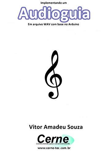 Implementando um Audioguia Em arquivo WAV com base no Arduino (Portuguese Edition)
