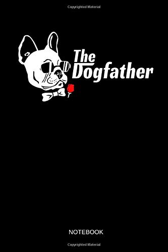 The Dogfather - Notebook: Lined French Bulldog Notebook / Journal. Funny Frenchie Accessories & Novelty French Bulldog Gift Idea.